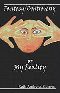 Fantasy/Controversy or My Reality - Andrews Garnes, Ruth; Garnes, Ruth Andrews