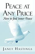 Peace at Any Price: How to Find Inner Peace - Hastings, Janet