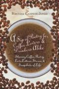 A Sip of Poetry for Coffee Lovers & Drinkers Alike: Sharing Coffee, Poetry, Love Letters, Stories & Snapshots of Life - Cannon-Jones, Rhonda