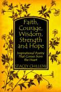 Faith, Courage, Wisdom, Strength and Hope: Inspirational Poetry That Comes from the Heart - Chillemi, Stacey