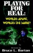 Playing . . . for Real: Worlds Apart . . . Worlds the Same - Barton, Bruce L.