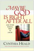 Maybe God Is Right After All: And Other Radical Ideas to Live by - Heald, Cynthia