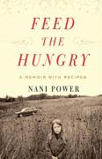 Feed the Hungry: A Memoir, with Recipes - Power, Nani