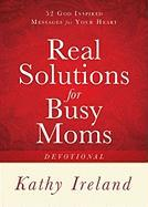 Real Solutions for Busy Moms Devotional: 52 God-Inspired Messages for Your Heart - Ireland, Kathy