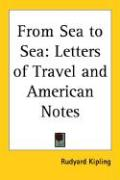 From Sea to Sea: Letters of Travel and American Notes - Kipling, Rudyard