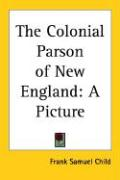 The Colonial Parson of New England - Child, Frank S.