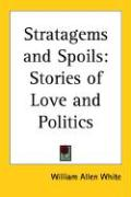 Stratagems and Spoils: Stories of Love and Politics - White, William Allen