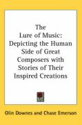 The Lure of Music: Depicting the Human Side of Great Composers with Stories of Their Inspired Creations - Downes, Olin