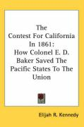 The Contest for California in 1861: How Colonel E. D. Baker Saved the Pacific States to the Union - Kennedy, Elijah R.