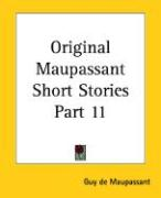 Original Maupassant Short Stories Part 11 - de Maupassant, Guy; Maupassant, Guy de