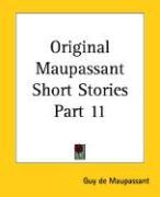 Original Maupassant Short Stories Part 11 - de Maupassant, Guy; Maupassant, Guy de