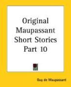Original Maupassant Short Stories Part 10 - de Maupassant, Guy; Maupassant, Guy de