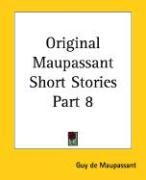 Original Maupassant Short Stories Part 8 - de Maupassant, Guy; Maupassant, Guy de