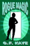 Rogue Magic - Kaye, G. F.