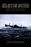 Hell-Bent for Adventure: Coal Mines & Goldmines, U-Boats & Bill Clinton's Mail - Mahaney, Jack