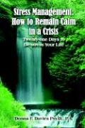 Stress Management: How to Remain Calm in a Crisis: Twenty-One Days to de-Stress Your Life - Davies, Donna F.