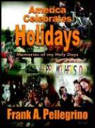 America Celebrates Holidays: Memories of My Holy Days - Pellegrino, Frank A.
