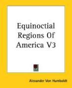 Equinoctial Regions of America V3 - Humboldt, Alexander Von