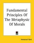 Fundamental Principles of the Metaphysic of Morals - Kant, Immanuel