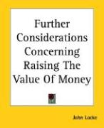 Further Considerations Concerning Raising the Value of Money - Locke, John