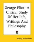 George Eliot: A Critical Study of Her Life, Writings and Philosophy - Cooke, George Willis