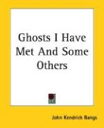 Ghosts I Have Met and Some Others - Bangs, John Kendrick