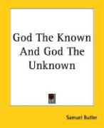 God the Known and God the Unknown - Butler, Samuel