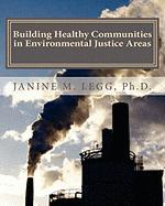 Building Healthy Communities in Environmental Justice Areas - Legg Ph. D. , Janine M.