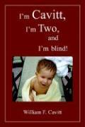 I'm Cavitt, I'm Two, and I'm Blind! - Cavitt, William F.
