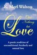 Owe Nothing But Love: A Poetic Rendition of Unconditional, Brotherly and Sensual Love - Walters, K. Merl