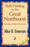 Ruth Fielding in the Great Northwest - Emerson, Alice B.