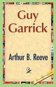 Guy Garrick - Reeve, Arthur B.