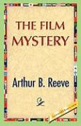 The Film Mystery - Reeve, Arthur B.