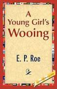 A Young Girl's Wooing - Roe, E. P.