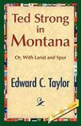 Ted Strong in Montana - Taylor, Edward C.