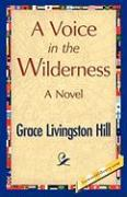 A Voice in the Wilderness - Hill, Grace L.