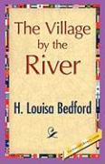 The Village by the River - Bedford, H. L.