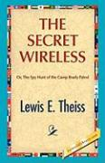 The Secret Wireless - Theiss, Lewis E.