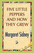 Five Little Peppers and How They Grew - Sidney, Margaret