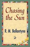 Chasing the Sun - Ballantyne, R. M.