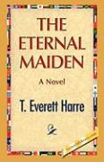 The Eternal Maiden - Harre, T. E.