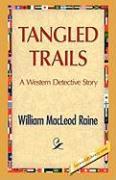 Tangled Trails - Raine, William M.