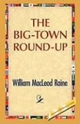 The Big-Town Round-Up - Raine, William M.