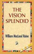 The Vision Splendid - Raine, William M.