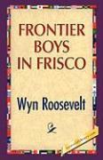 Frontier Boys in Frisco - Roosevelt, Wyn
