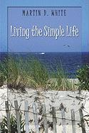 Living the Simple Life - White, Martin