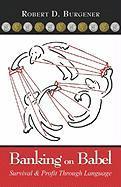 Banking on Babel: Survival & Profit Through Language - Burgener, Robert D.