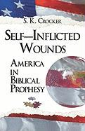 Self-Inflicted Wounds: America in Biblical Prophesy - Crocker, S. K.