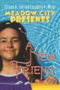 Meadow City Presents: A New Friend - Lee, Tiffany A.; Major, Cassondra G.