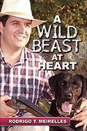 A Wild Beast at Heart - Meirelles, Rodrigo T.